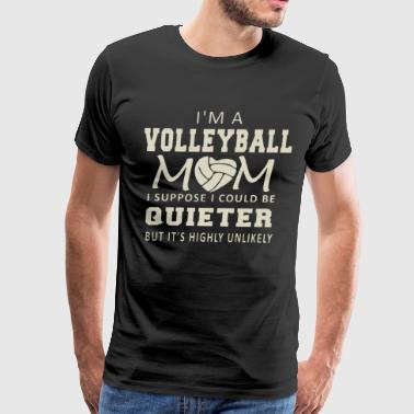 I'm a volleyball mom i suppose i could be quieter - Men's Premium T-Shirt