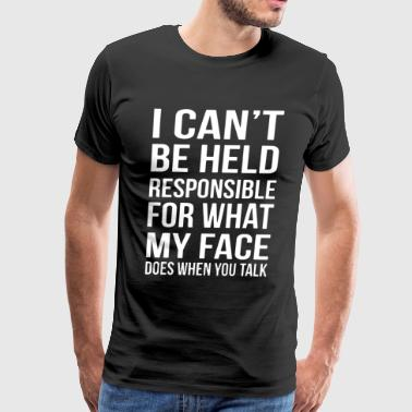 I cant be help responsible for what my face does w - Men's Premium T-Shirt