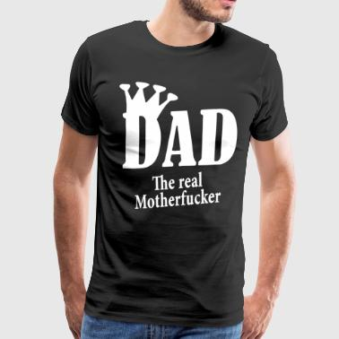 DAD THE REAL MOTHERFUCKER Daddy - Men's Premium T-Shirt