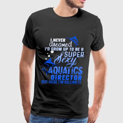 I'd Grow Up To Be An Aquatics Director T Shirt - Men's Premium T-Shirt