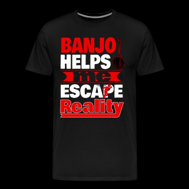 Banjo Helps Me Escape Reality T shirt - Men's Premium T-Shirt