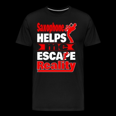 Saxophone Helps Me Escape Reality T shirt - Men's Premium T-Shirt