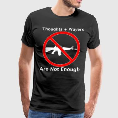 Thoughts And Prayers Are Not Enough Shirt - Men's Premium T-Shirt