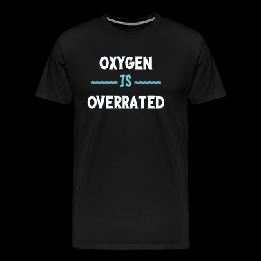 Funny Oxygen Is Overrated Swimmer shirt water gift - Men's Premium T-Shirt