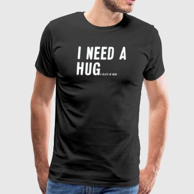 I Need A Huge Glass Of Beer Father's Day gift - Men's Premium T-Shirt