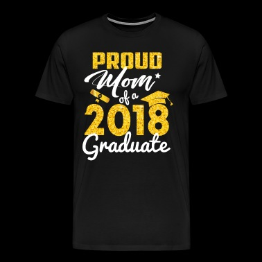 Proud Mom of a 2018 Graduate - Men's Premium T-Shirt
