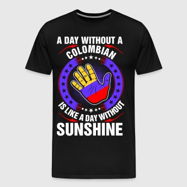 A Day Without A Colombian Sunshine - Men's Premium T-Shirt