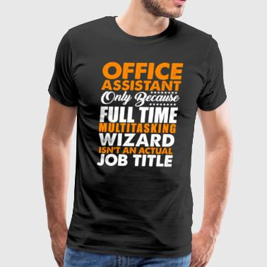 Office Assistant Is Not An Actual Job Title Wizard - Men's Premium T-Shirt