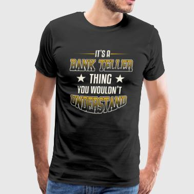 It's A Bank Teller Thing You Wouldn't Understand - Men's Premium T-Shirt