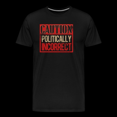 Caution Politically Incorrect Current Events - Men's Premium T-Shirt