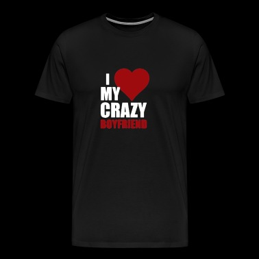 I Love My Crazy Boyfriend - Men's Premium T-Shirt