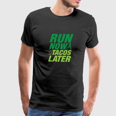 Run Now Tacos Later - Men's Premium T-Shirt
