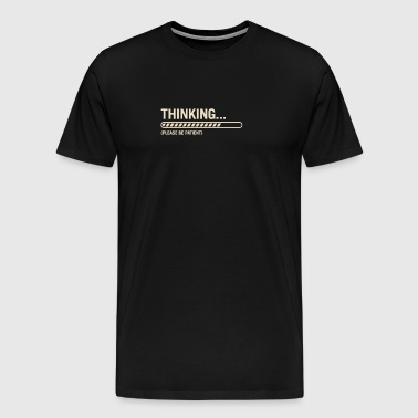 Thinking Please Be Patient - Men's Premium T-Shirt