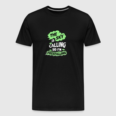 New Design The Sky is Calling so I m Freefalling - Men's Premium T-Shirt