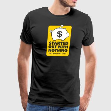 I Had Nothing And I Have To Keep Everything! - Men's Premium T-Shirt