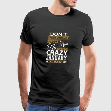 Dont Flirt With Me Love My Man He Crazy January - Men's Premium T-Shirt