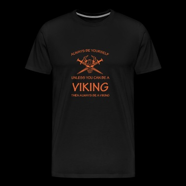 Always Be A Viking Funny - Men's Premium T-Shirt