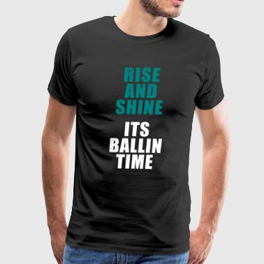 Rise And Shine Basketballshirt For Men And Woman - Men's Premium T-Shirt