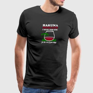 Hakuna Moscato It Means Drink Wine T Shirt - Men's Premium T-Shirt