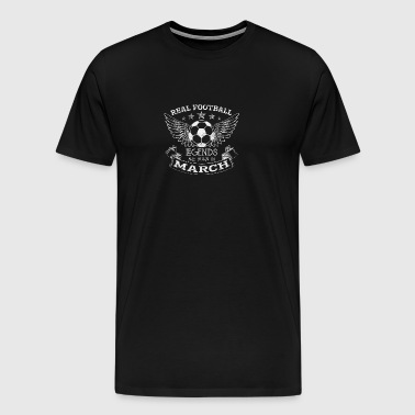REAL FOOTBALL LEGENDS BORN IN MARCH - Men's Premium T-Shirt