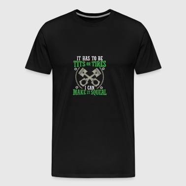 (Gift)Mechanic It has to be tits or tires - Men's Premium T-Shirt