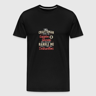 This Craftsman runs on caffeine & sarcasm - Men's Premium T-Shirt