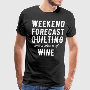 weekend forecast quilting with a chance of wine - Men's Premium T-Shirt