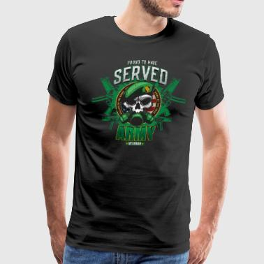 Proud To Have Served - US Army Military Veteran - Men's Premium T-Shirt