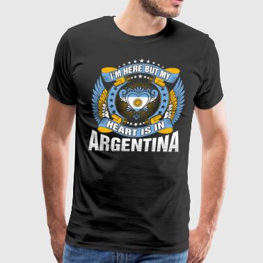 Im Here But My Heart Is In Argentina - Men's Premium T-Shirt