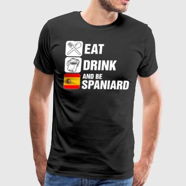 Eat Drink And Be Spaniard - Men's Premium T-Shirt