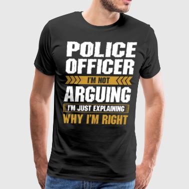 Police Officer Arguing Why Im Right - Men's Premium T-Shirt