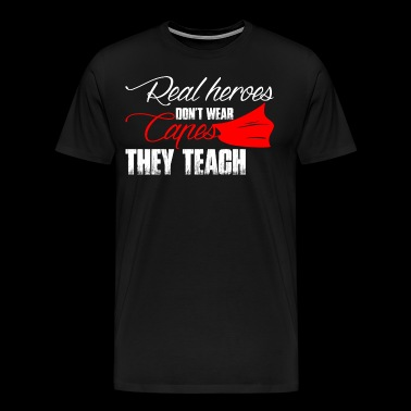 Real Heroes Dont Wear Capes - Men's Premium T-Shirt