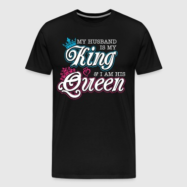 My Husband Is My King And Im His Queen - Men's Premium T-Shirt