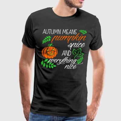 Automn Mean Pumpkin Spice Everything Nice Hallowee - Men's Premium T-Shirt