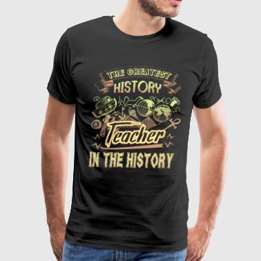 The Greatest History Teacher In The History Shirt - Men's Premium T-Shirt