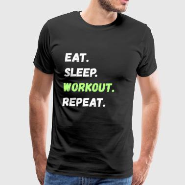 Eat. Sleep. Workout. Repeat. Tee Shirt - Men's Premium T-Shirt
