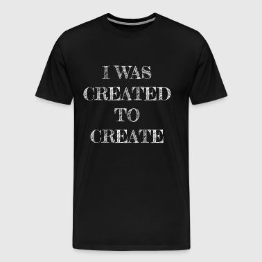 I WAS CREATED TO CREATE - Men's Premium T-Shirt