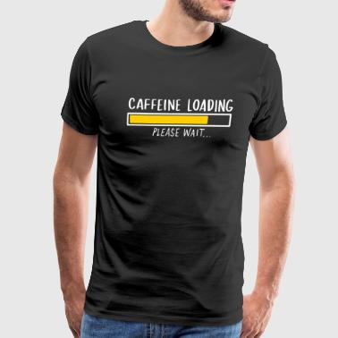 Funny CAFFEINE LOADING T-Shirt - Coffee Lovers - Men's Premium T-Shirt