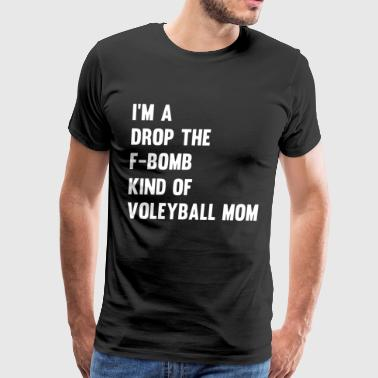 I M A DROP THE F BOMB KIND OF VOLLEYBALL MOM t shi - Men's Premium T-Shirt