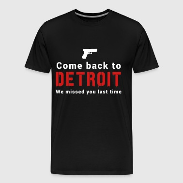 Come back to Detroit. We missed You - Men's Premium T-Shirt