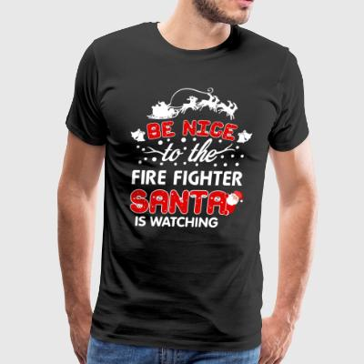 Be Nice To The Fire Fighter Santa Is Watching Tee - Men's Premium T-Shirt