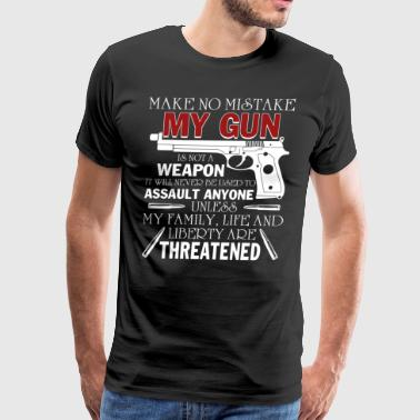 Make No Mistake My Gun Is Not A Weapon T Shirt - Men's Premium T-Shirt