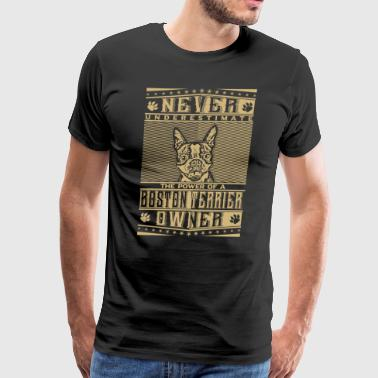 Never underestimate the power of a Boston Terrier - Men's Premium T-Shirt