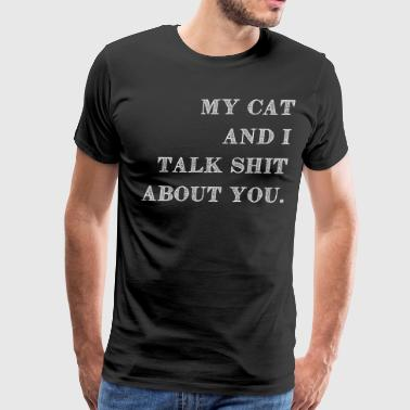 My Cat and I talk shit about you - Men's Premium T-Shirt