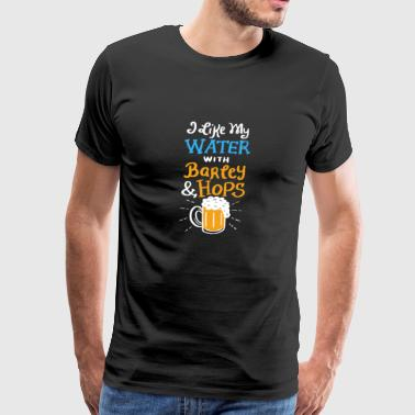 I Like My Water with Barley & Hops Gift - Men's Premium T-Shirt