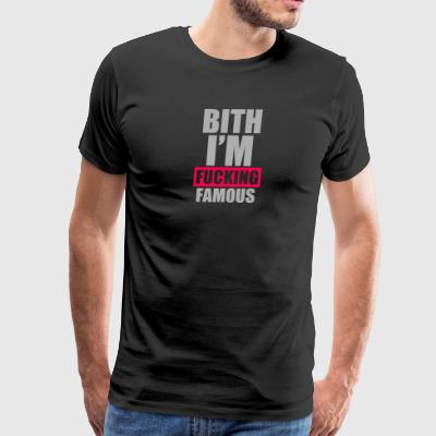 Bitch Im Fucking Famous - Men's Premium T-Shirt