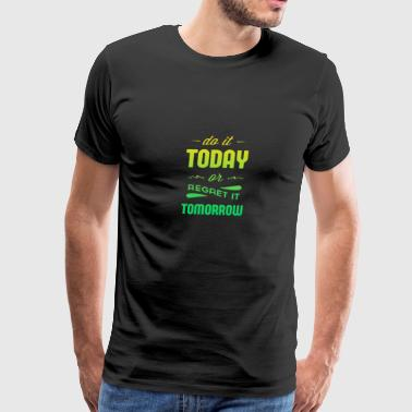 Do it today or regret tomorrow - Men's Premium T-Shirt
