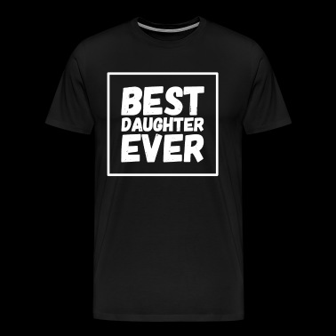 Best Daughter Ever - Men's Premium T-Shirt
