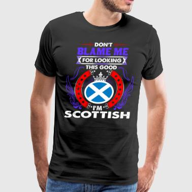 Dont Blame Me For Looking This Good Im Scottish - Men's Premium T-Shirt
