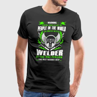 Warning - To Mess With Welder - Men's Premium T-Shirt